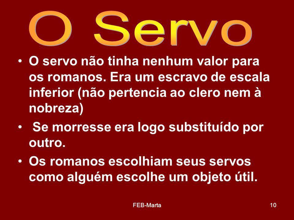 O Servo O servo não tinha nenhum valor para os romanos. Era um escravo de escala inferior (não pertencia ao clero nem à nobreza)