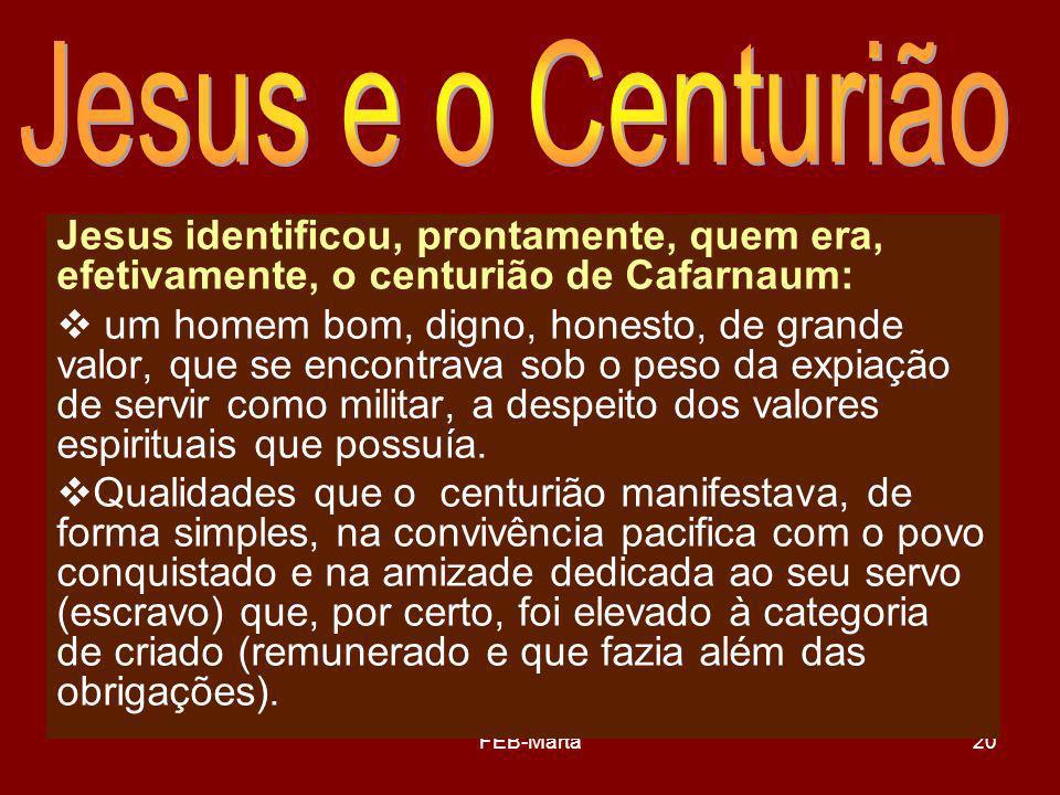 Jesus e o Centurião Jesus identificou, prontamente, quem era, efetivamente, o centurião de Cafarnaum: