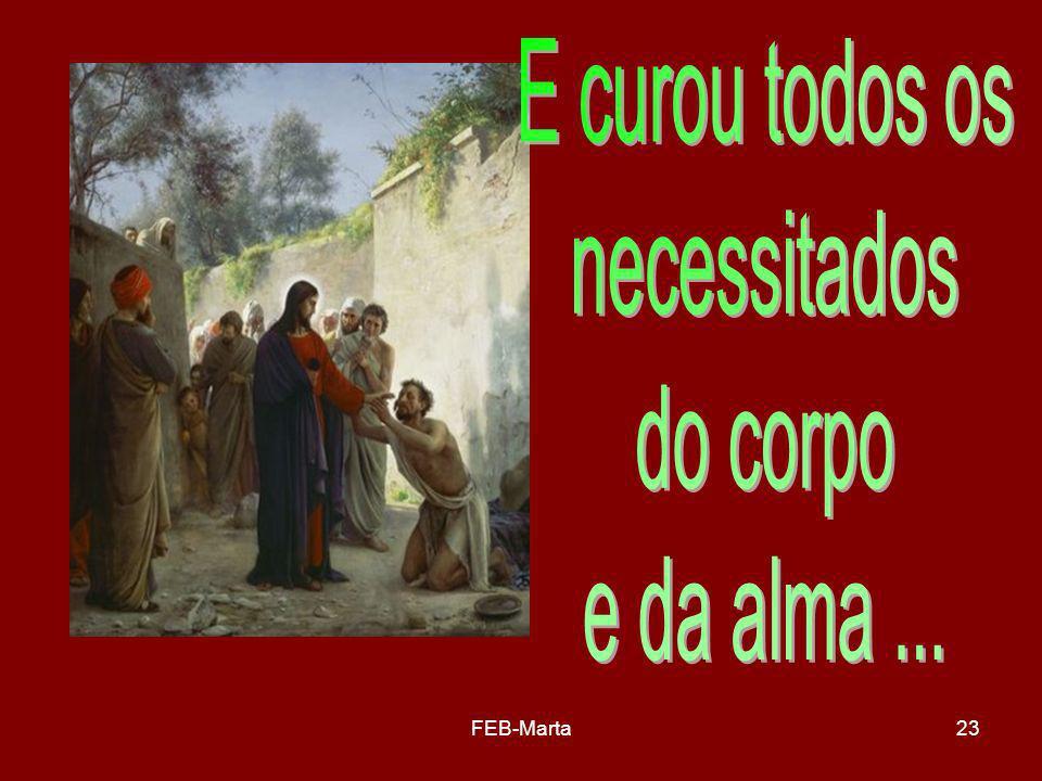 E curou todos os necessitados do corpo e da alma ... FEB-Marta
