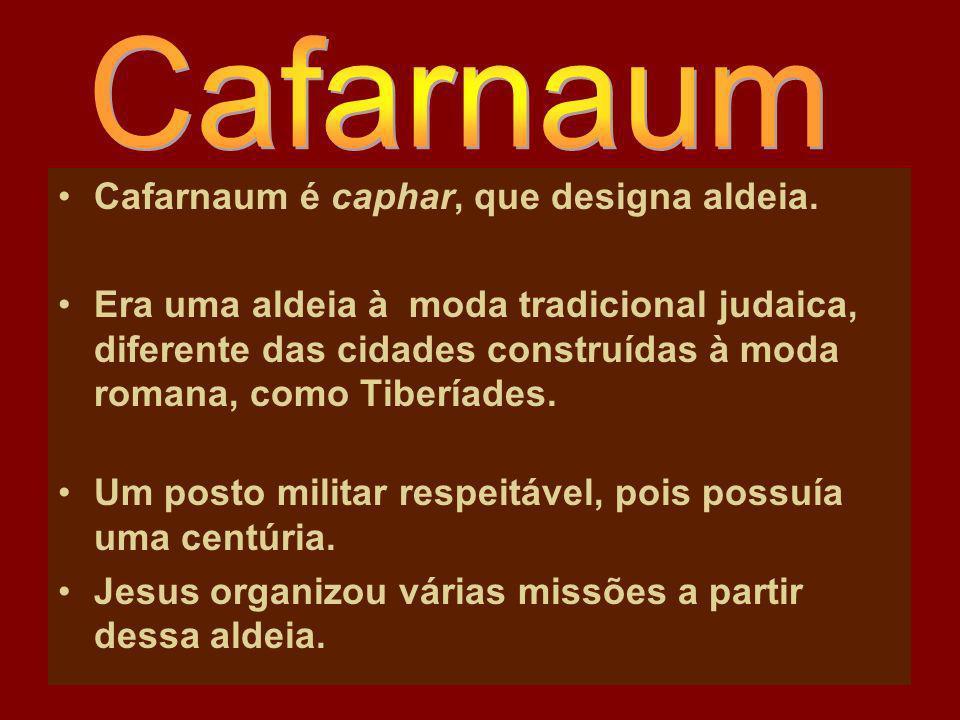 Cafarnaum Cafarnaum é caphar, que designa aldeia.
