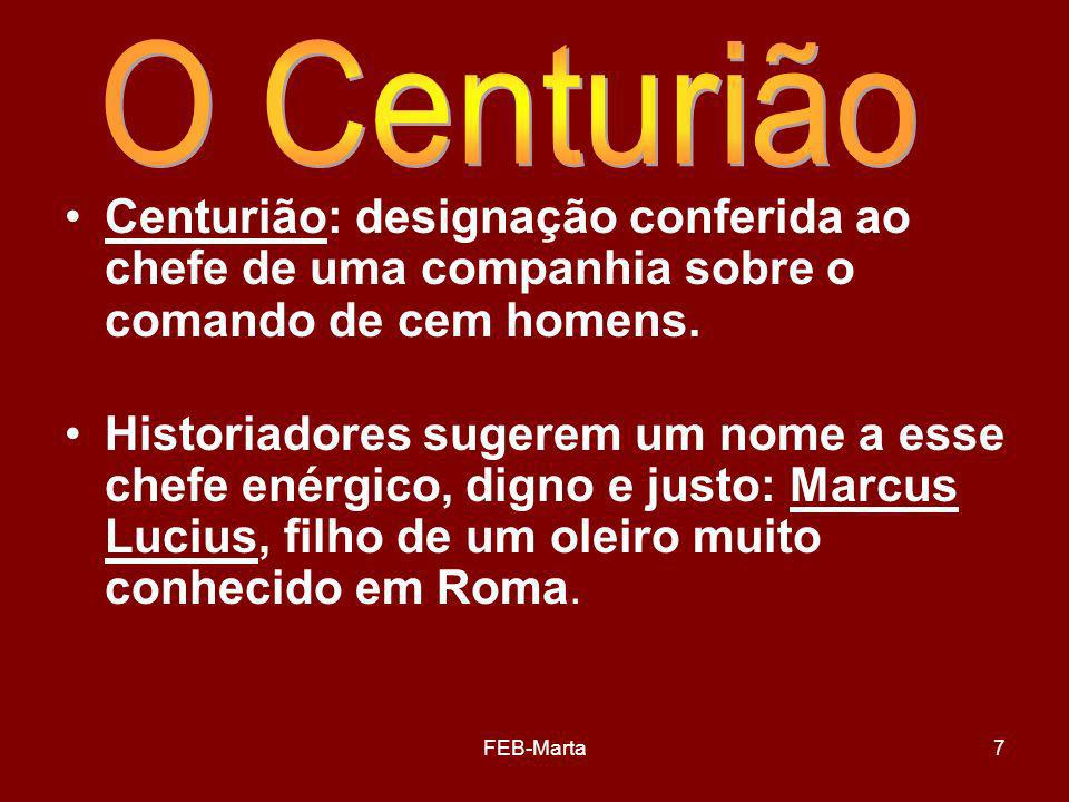 O Centurião Centurião: designação conferida ao chefe de uma companhia sobre o comando de cem homens.