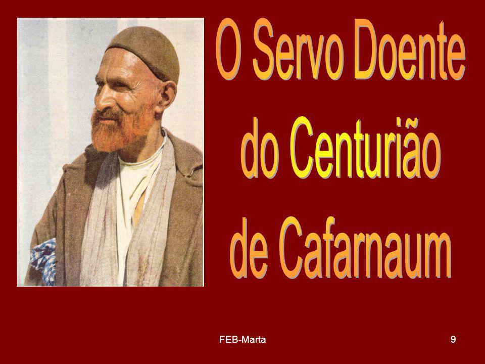 O Servo Doente do Centurião de Cafarnaum FEB-Marta