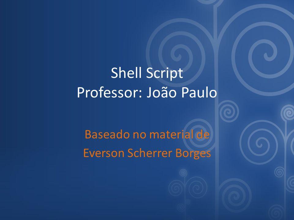 Shell Script Professor: João Paulo