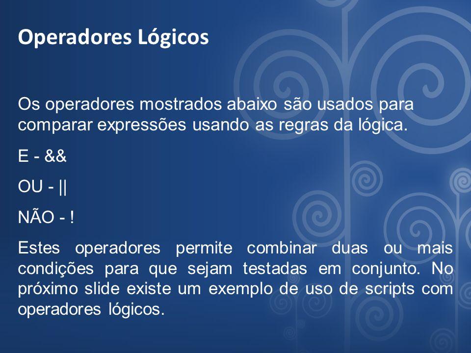 Operadores Lógicos Os operadores mostrados abaixo são usados para comparar expressões usando as regras da lógica.