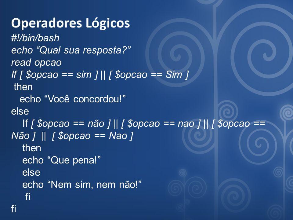 Operadores Lógicos #!/bin/bash echo Qual sua resposta read opcao
