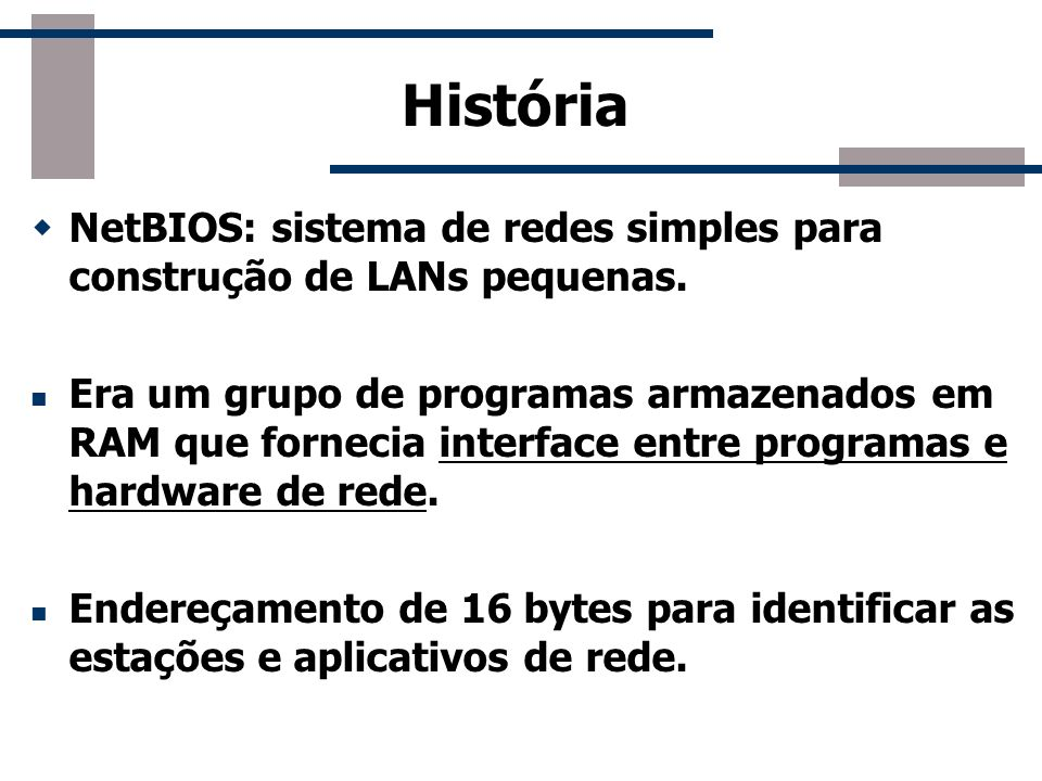 HistóriaNetBIOS: sistema de redes simples para construção de LANs pequenas.