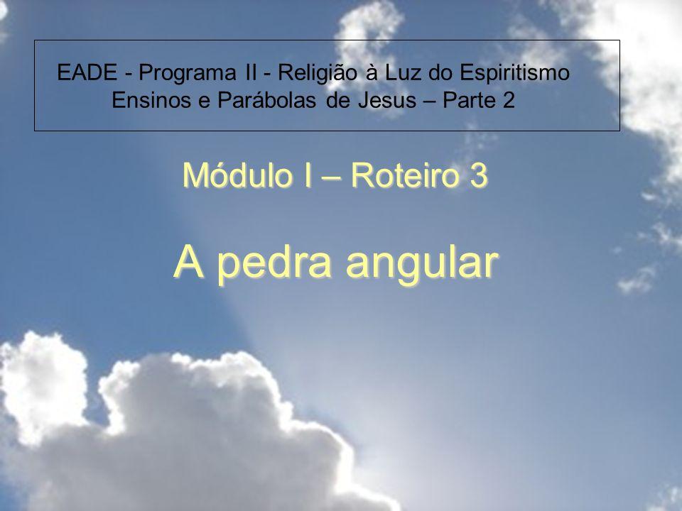 Módulo I – Roteiro 3 A pedra angular