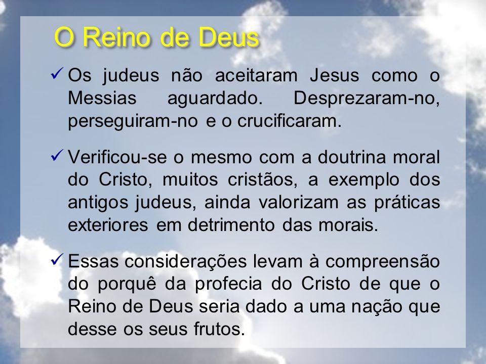 O Reino de Deus Os judeus não aceitaram Jesus como o Messias aguardado. Desprezaram-no, perseguiram-no e o crucificaram.