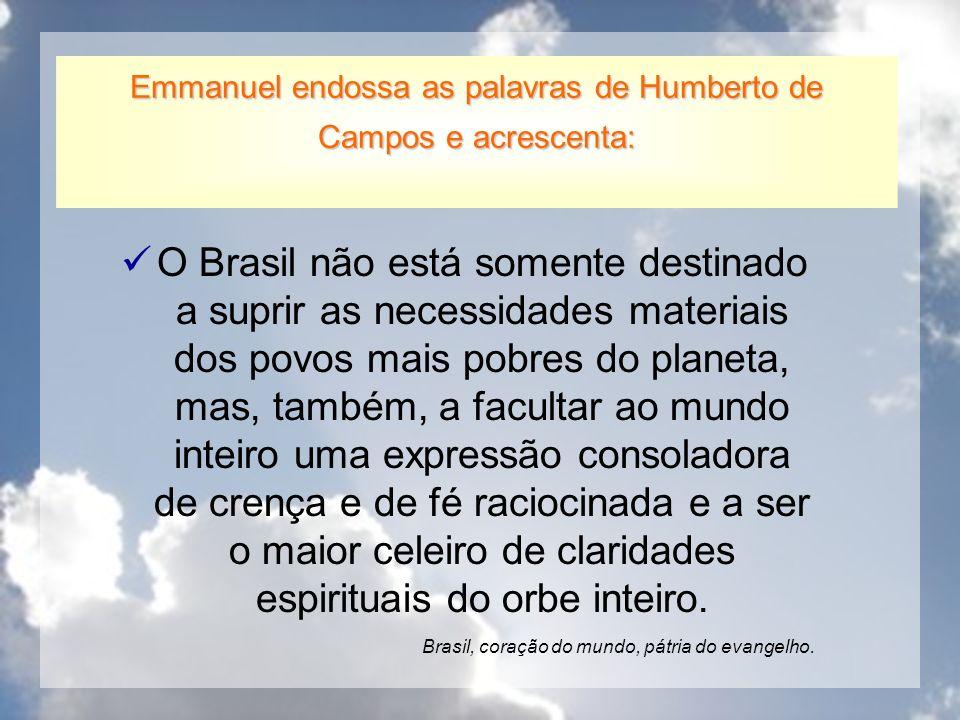 Emmanuel endossa as palavras de Humberto de Campos e acrescenta: