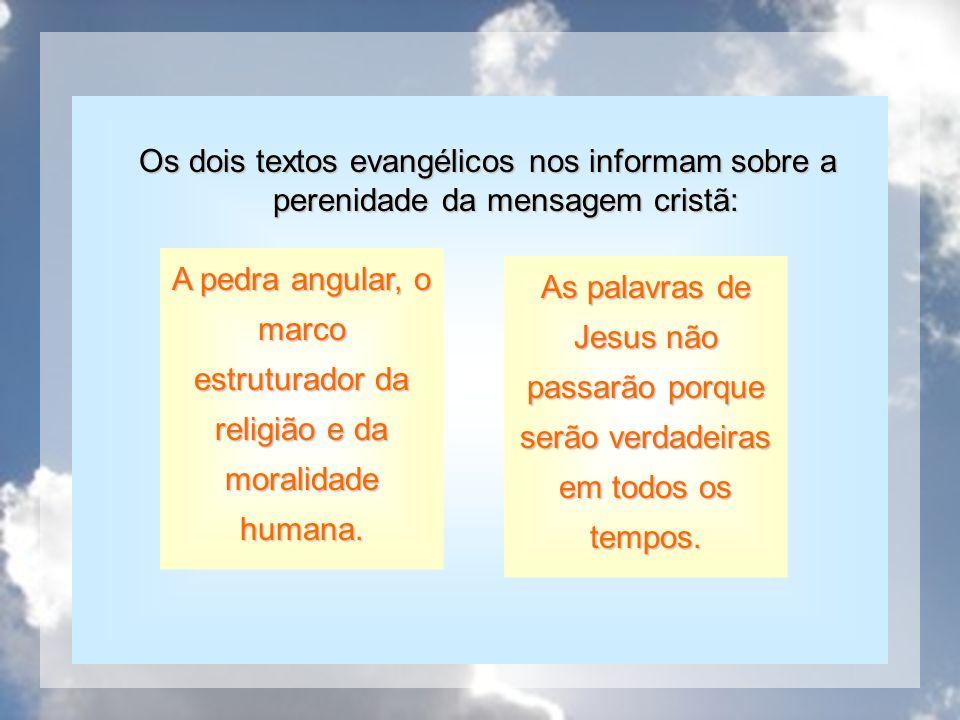 Os dois textos evangélicos nos informam sobre a perenidade da mensagem cristã: