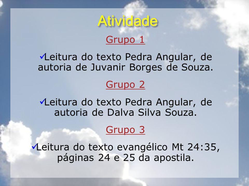 Atividade Grupo 1. Leitura do texto Pedra Angular, de autoria de Juvanir Borges de Souza. Grupo 2.