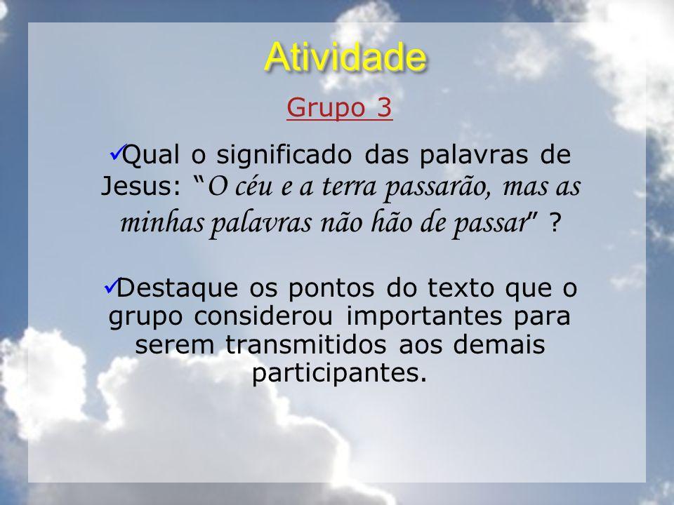 Atividade Grupo 3. Qual o significado das palavras de Jesus: O céu e a terra passarão, mas as minhas palavras não hão de passar