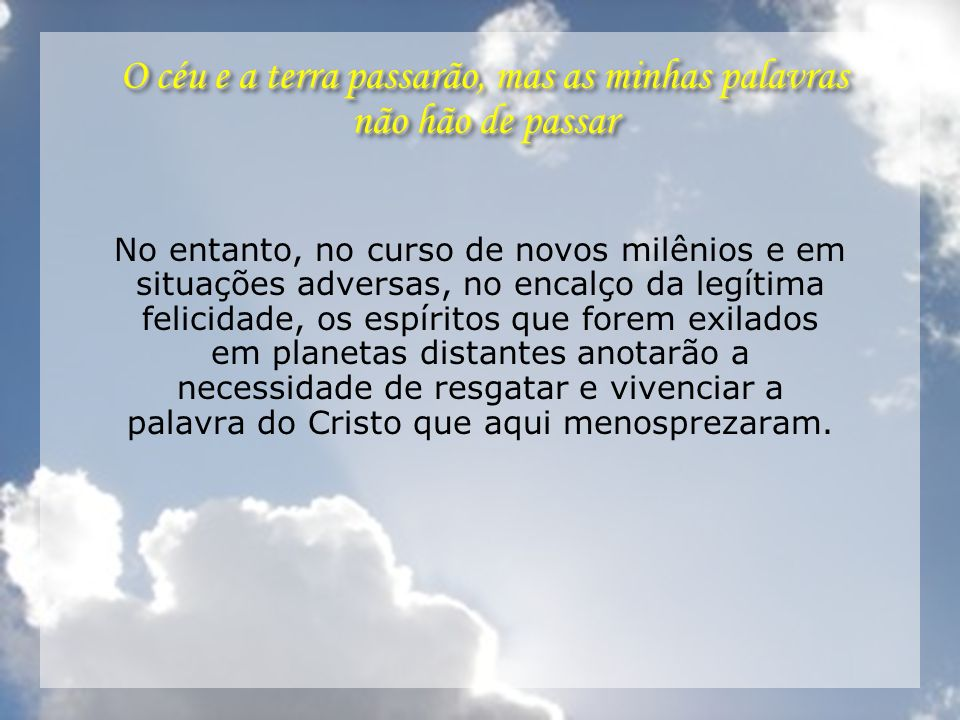 O céu e a terra passarão, mas as minhas palavras não hão de passar