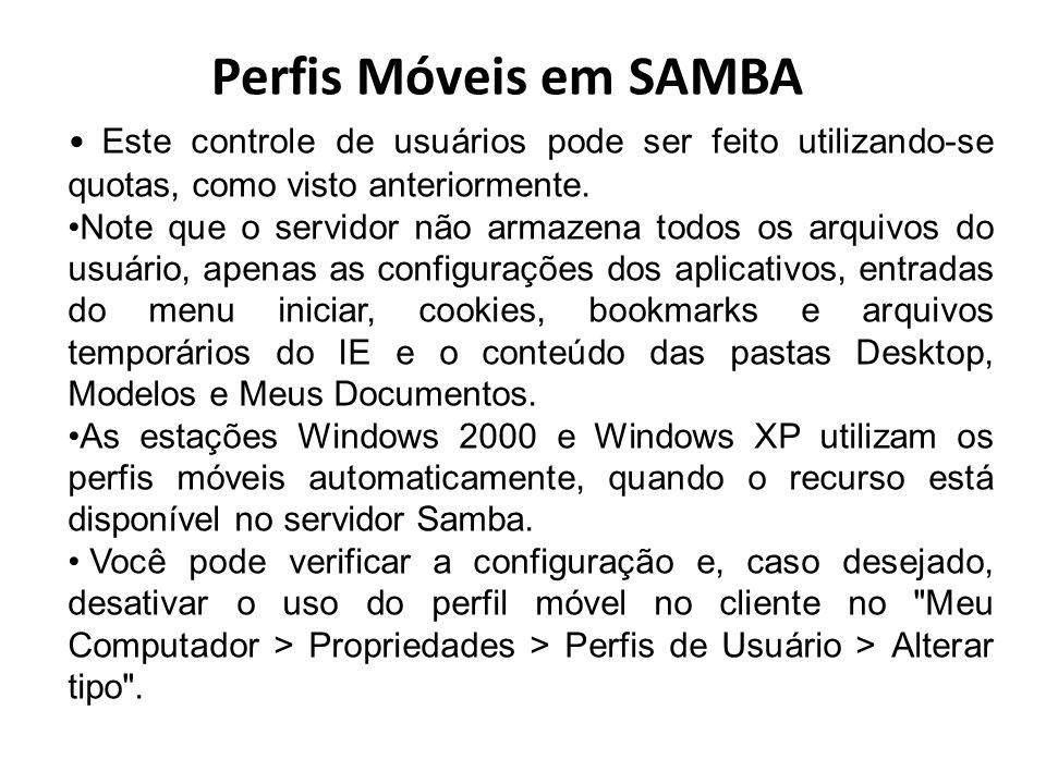 Perfis Móveis em SAMBA Este controle de usuários pode ser feito utilizando-se quotas, como visto anteriormente.