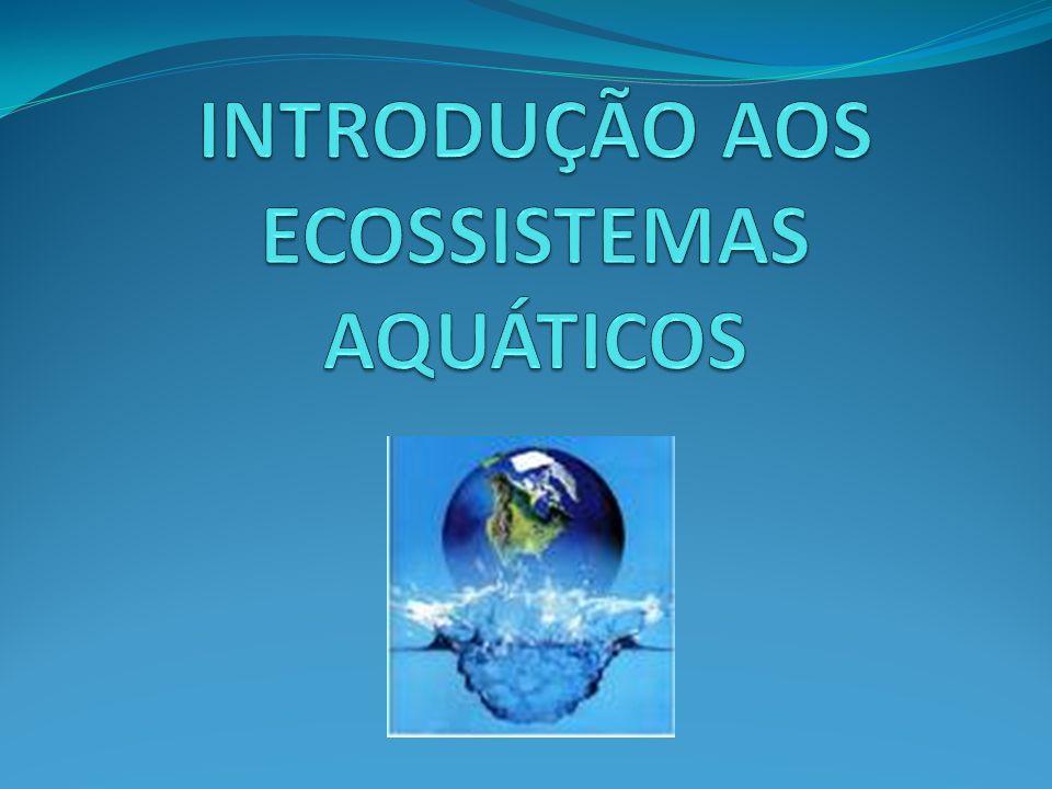 INTRODUÇÃO AOS ECOSSISTEMAS AQUÁTICOS