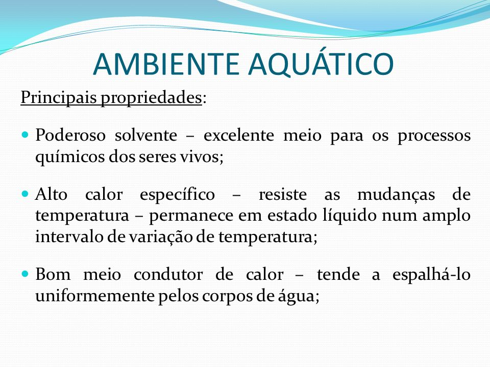 AMBIENTE AQUÁTICO Principais propriedades: