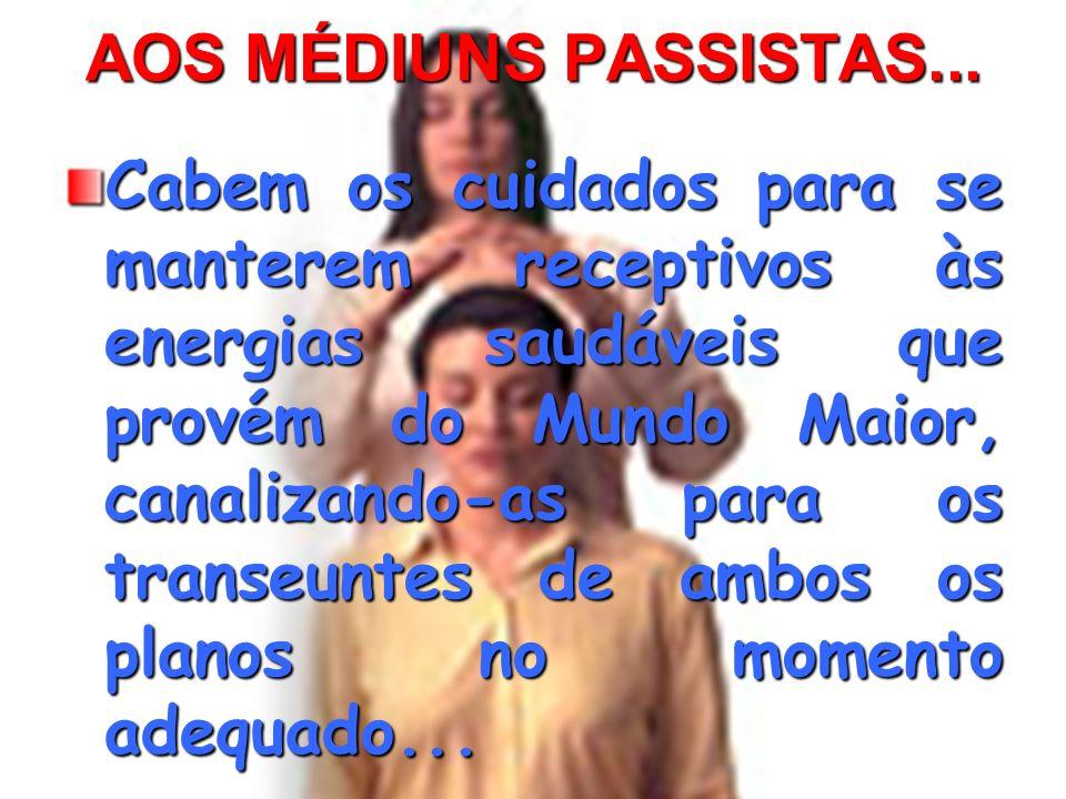 AOS MÉDIUNS PASSISTAS...