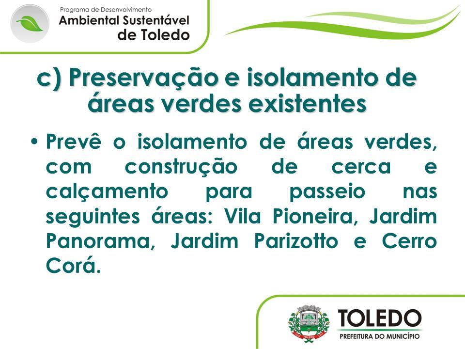 c) Preservação e isolamento de áreas verdes existentes