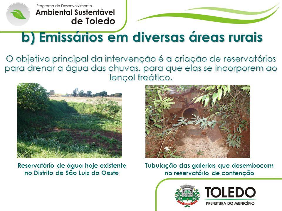 b) Emissários em diversas áreas rurais O objetivo principal da intervenção é a criação de reservatórios para drenar a água das chuvas, para que elas se incorporem ao lençol freático.