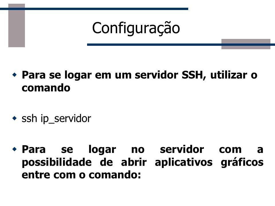 Configuração Para se logar em um servidor SSH, utilizar o comando