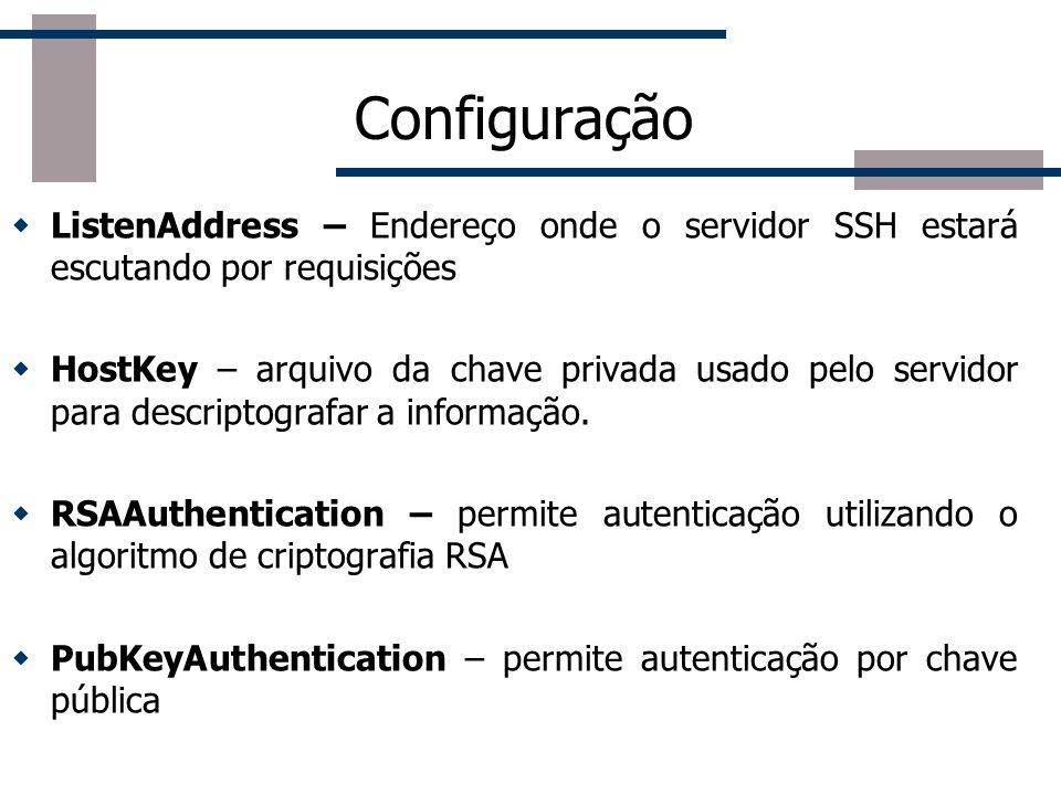 Configuração ListenAddress – Endereço onde o servidor SSH estará escutando por requisições.
