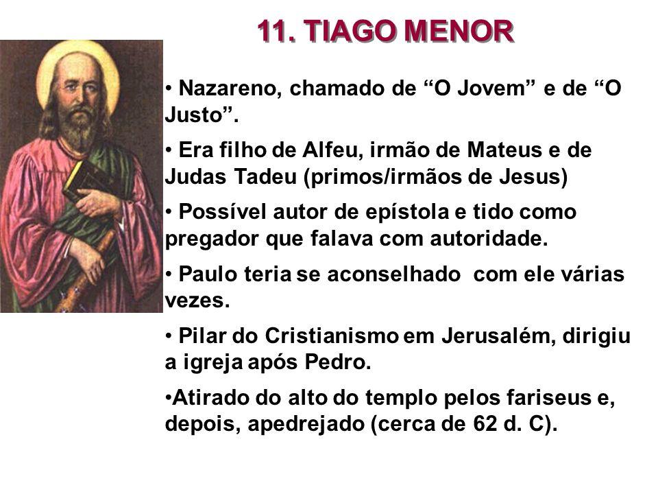 11. TIAGO MENOR Nazareno, chamado de O Jovem e de O Justo .