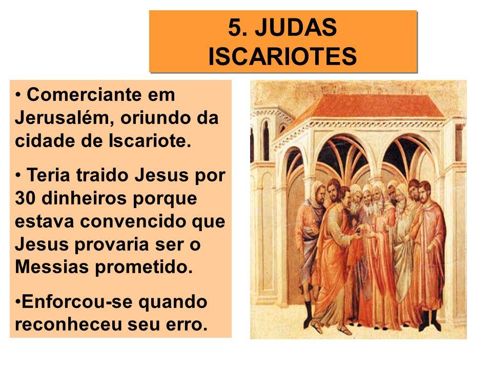 5. JUDAS ISCARIOTES Comerciante em Jerusalém, oriundo da cidade de Iscariote.