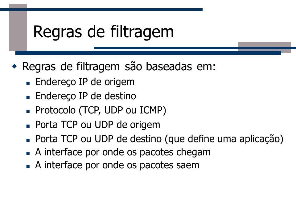 Regras de filtragem Regras de filtragem são baseadas em: