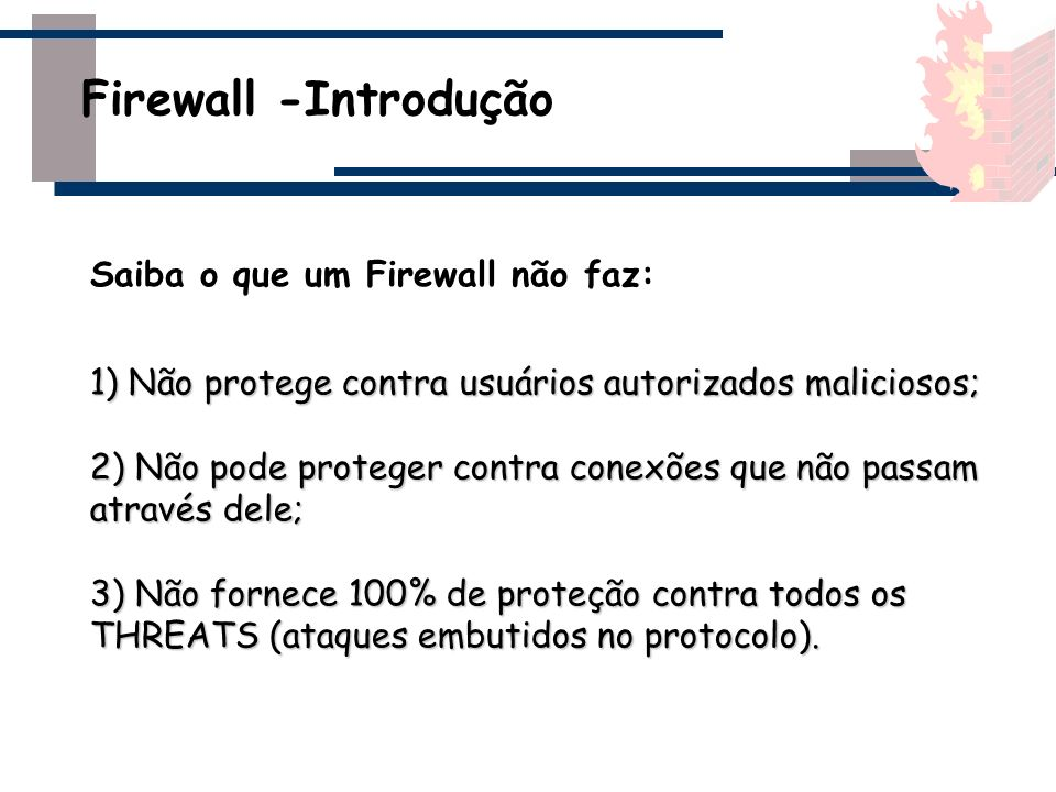 Firewall -Introdução Saiba o que um Firewall não faz: