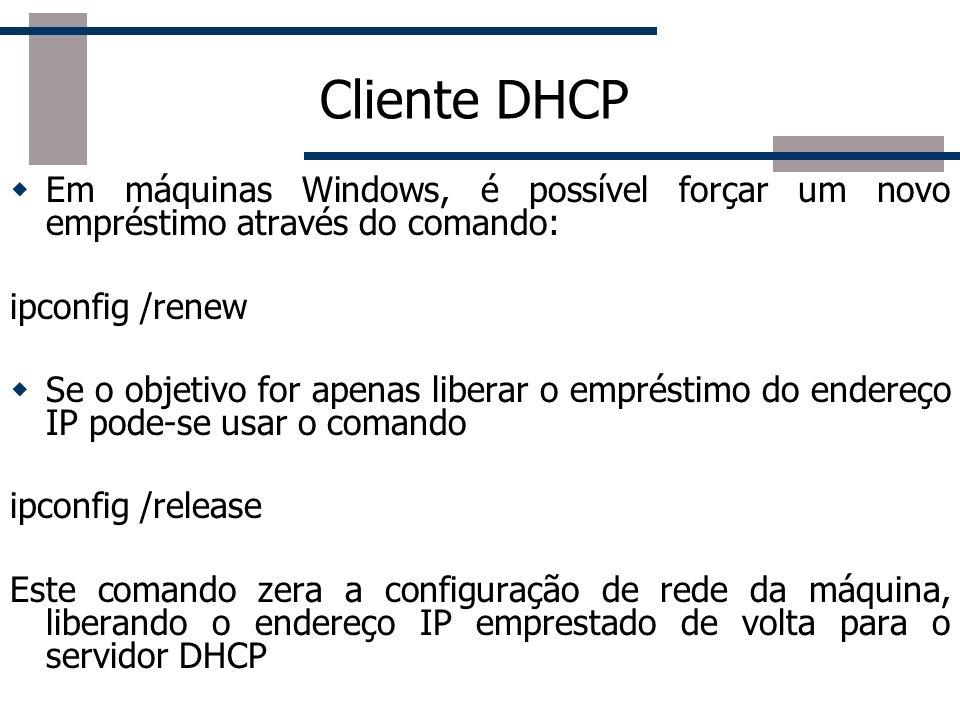 Cliente DHCPEm máquinas Windows, é possível forçar um novo empréstimo através do comando: ipconfig /renew.