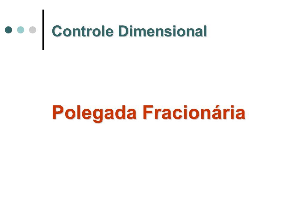 Controle Dimensional Polegada Fracionária