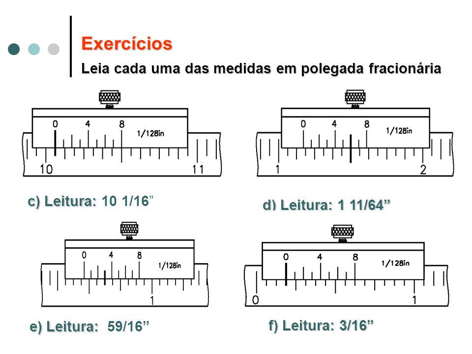 Exercícios Leia cada uma das medidas em polegada fracionária