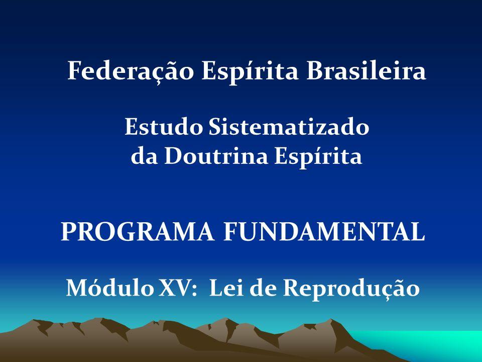 Federação Espírita Brasileira Módulo XV: Lei de Reprodução