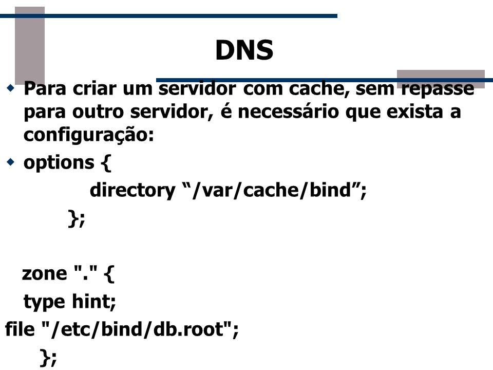 DNS Para criar um servidor com cache, sem repasse para outro servidor, é necessário que exista a configuração: