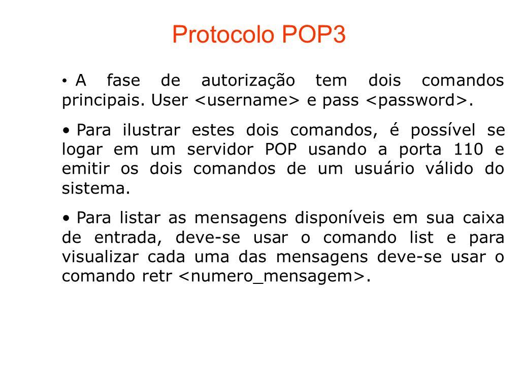 Protocolo POP3 A fase de autorização tem dois comandos principais. User <username> e pass <password>.