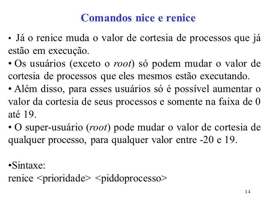 Comandos nice e renice Já o renice muda o valor de cortesia de processos que já estão em execução.