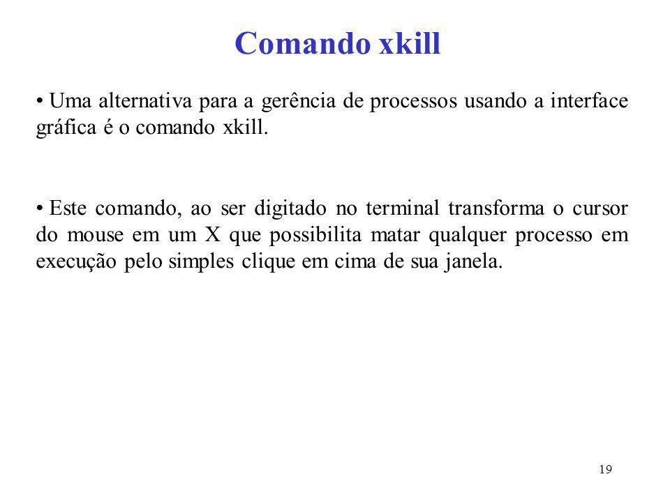 Comando xkill Uma alternativa para a gerência de processos usando a interface gráfica é o comando xkill.