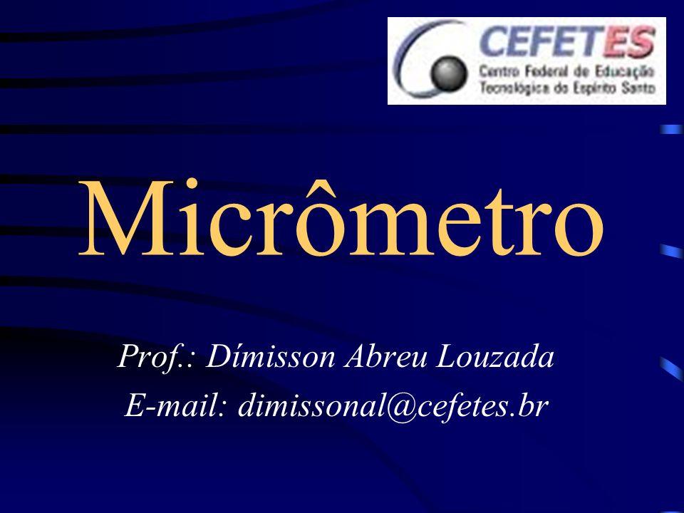 Prof.: Dímisson Abreu Louzada E-mail: dimissonal@cefetes.br