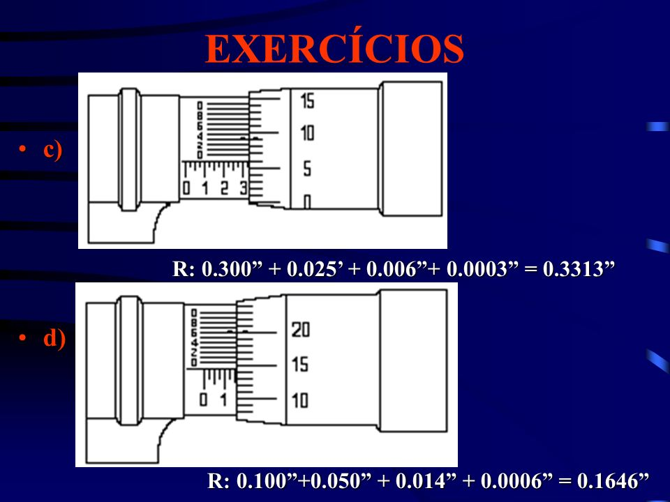 EXERCÍCIOS c) d) R: 0.300 + 0.025' + 0.006 + 0.0003 = 0.3313