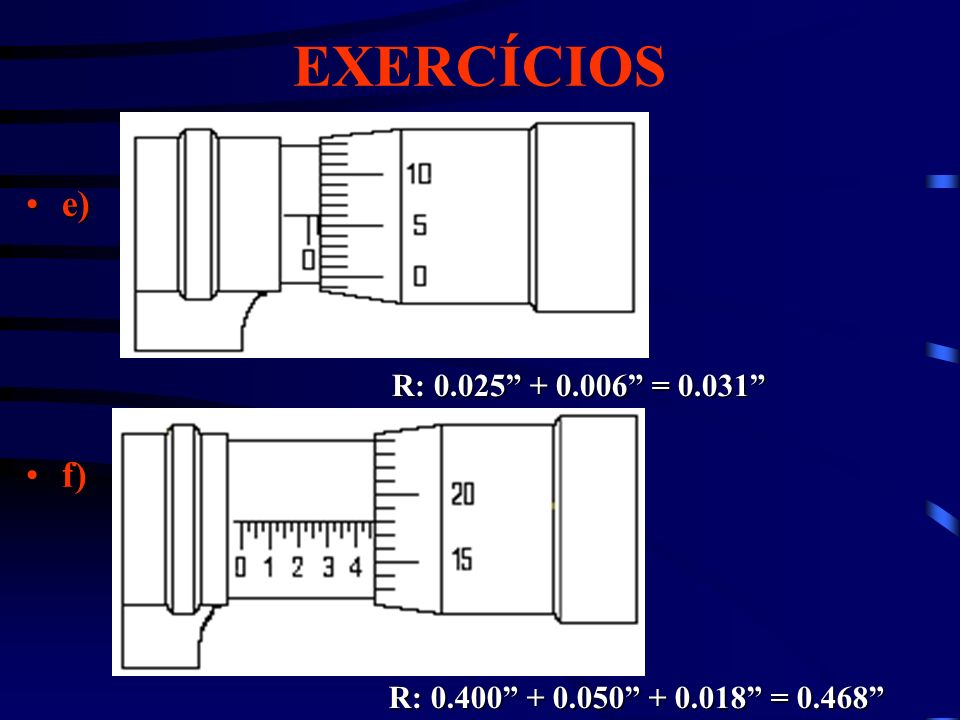 EXERCÍCIOS e) f) R: 0.025 + 0.006 = 0.031
