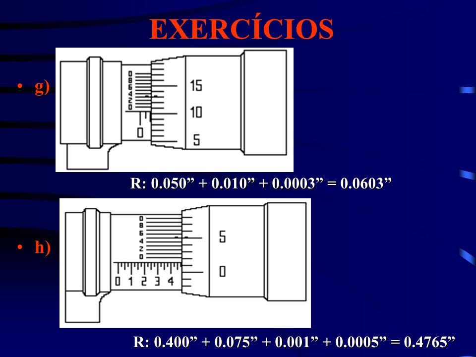 EXERCÍCIOS g) h) R: 0.050 + 0.010 + 0.0003 = 0.0603