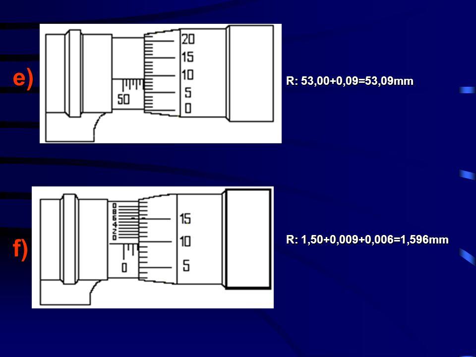 e) f) R: 53,00+0,09=53,09mm R: 1,50+0,009+0,006=1,596mm