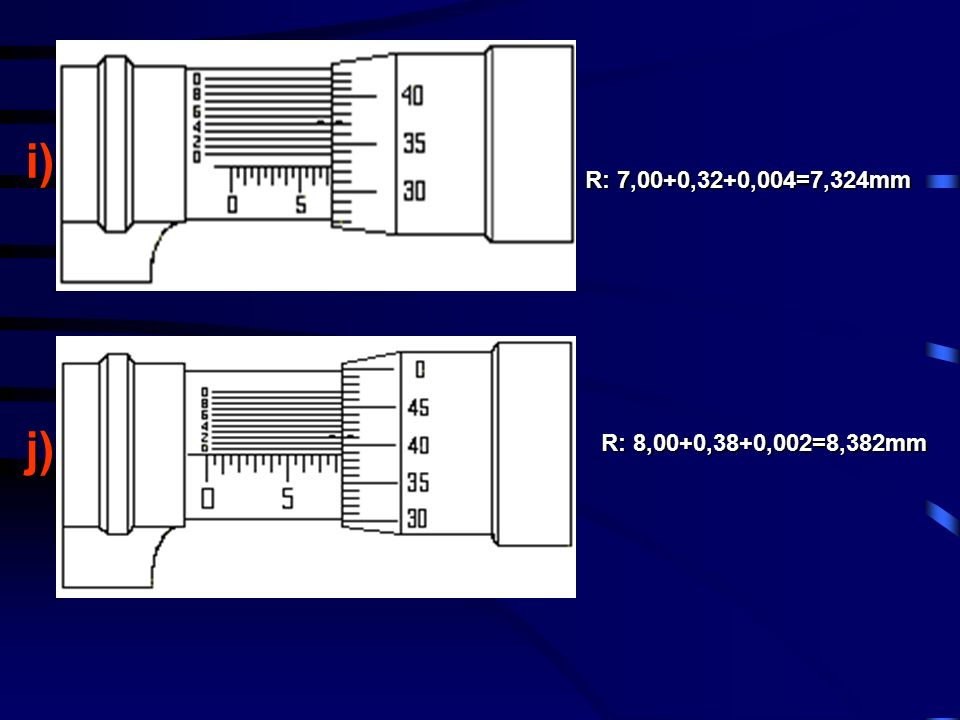 i) j) R: 7,00+0,32+0,004=7,324mm R: 8,00+0,38+0,002=8,382mm