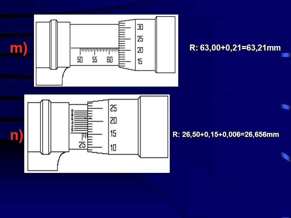 m) n) R: 63,00+0,21=63,21mm R: 26,50+0,15+0,006=26,656mm