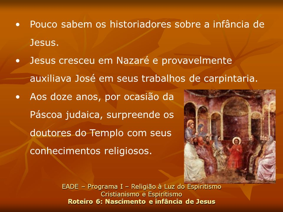 Pouco sabem os historiadores sobre a infância de Jesus.