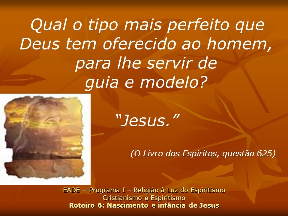 guia e modelo Jesus. (O Livro dos Espíritos, questão 625)
