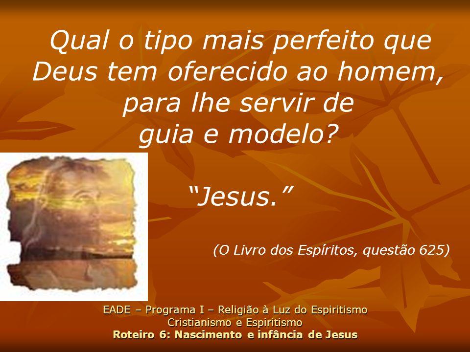 guia e modelo Jesus. (O Livro dos Espíritos, questão 625)