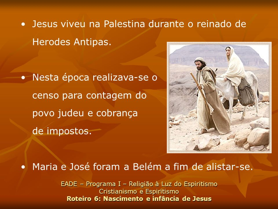 Jesus viveu na Palestina durante o reinado de Herodes Antipas.
