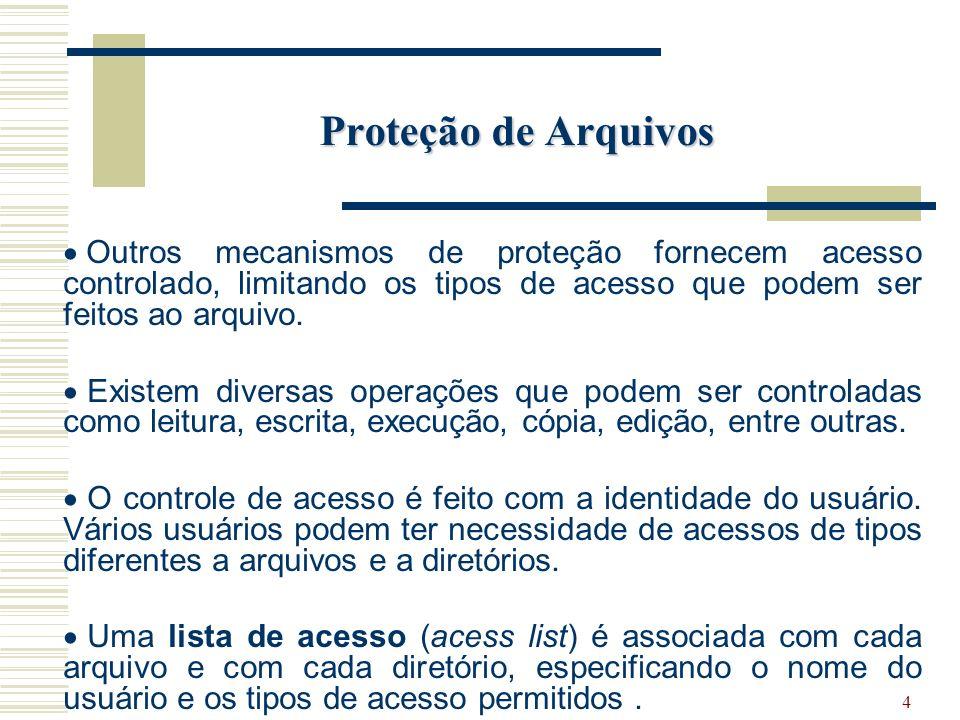 Proteção de Arquivos Outros mecanismos de proteção fornecem acesso controlado, limitando os tipos de acesso que podem ser feitos ao arquivo.