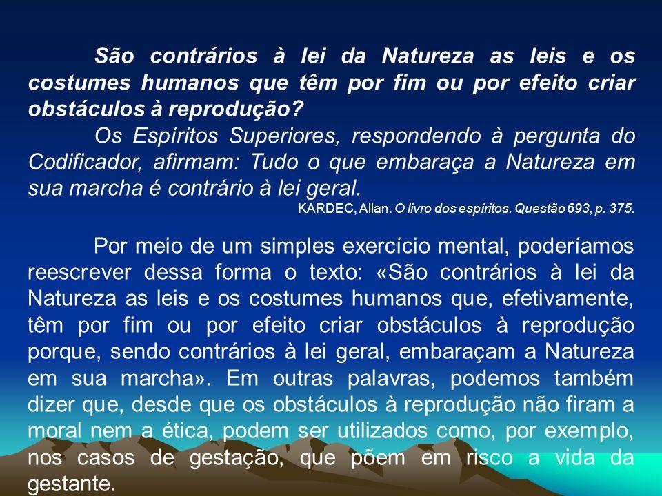 São contrários à lei da Natureza as leis e os costumes humanos que têm por fim ou por efeito criar obstáculos à reprodução
